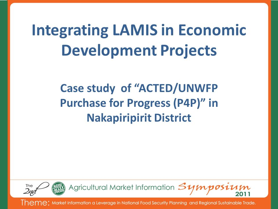 Integrating LAMIS in Economic Development Projects Case study of ACTED/UNWFP Purchase for Progress (P4P) in Nakapiripirit District
