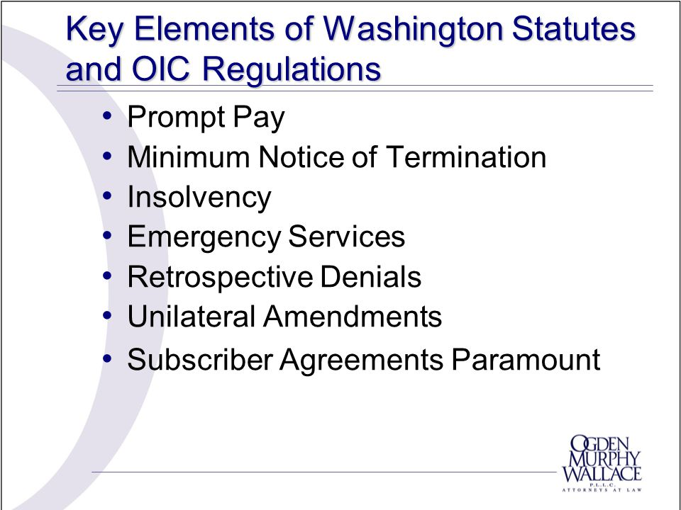 Key Elements of Washington Statutes and OIC Regulations Prompt Pay Minimum Notice of Termination Insolvency Emergency Services Retrospective Denials U