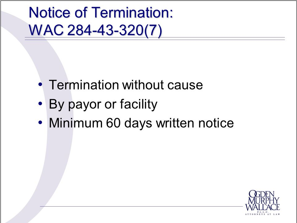Notice of Termination: WAC 284-43-320(7) Termination without cause By payor or facility Minimum 60 days written notice