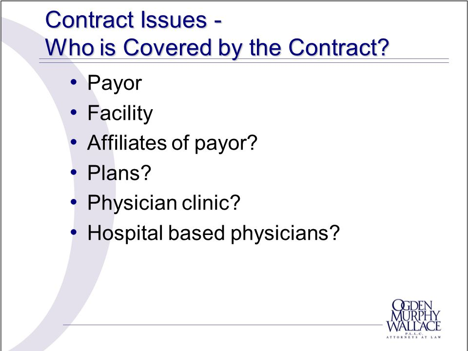 Contract Issues - Who is Covered by the Contract. Payor Facility Affiliates of payor.