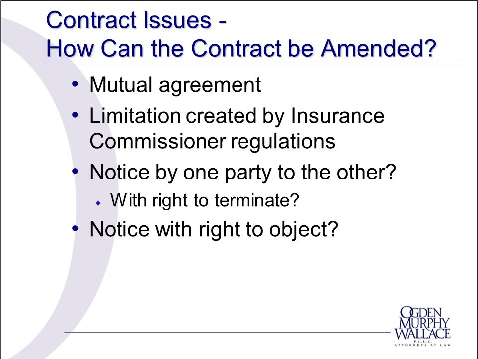 Contract Issues - How Can the Contract be Amended? Mutual agreement Limitation created by Insurance Commissioner regulations Notice by one party to th