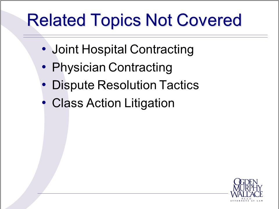 Related Topics Not Covered Joint Hospital Contracting Physician Contracting Dispute Resolution Tactics Class Action Litigation