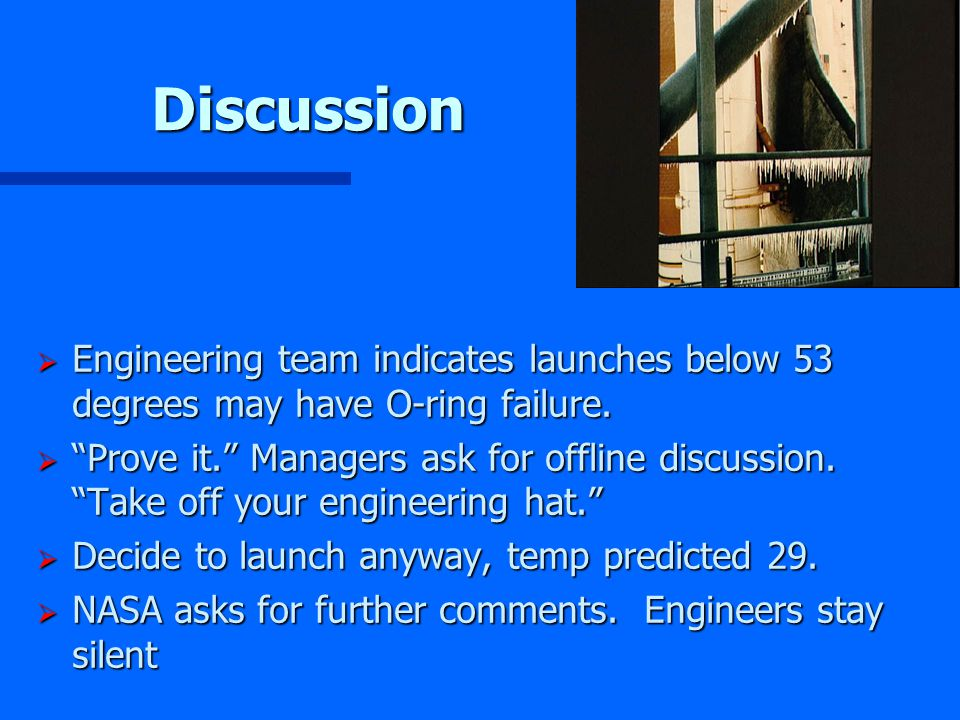 Discussion  Engineering team indicates launches below 53 degrees may have O-ring failure.