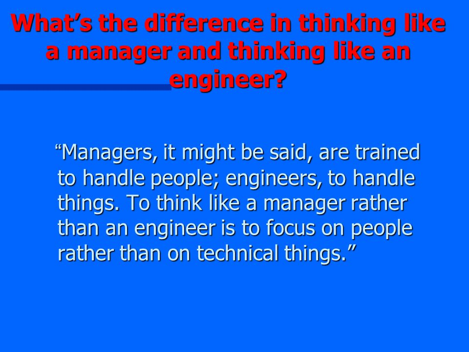 What's the difference in thinking like a manager and thinking like an engineer.