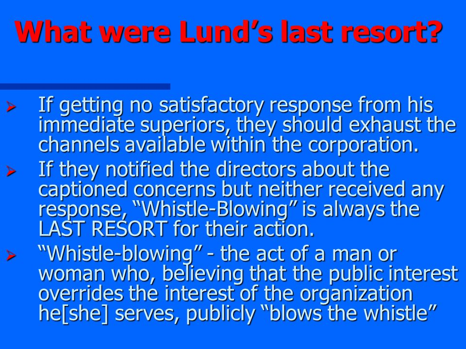 What were Lund's last resort?  If getting no satisfactory response from his immediate superiors, they should exhaust the channels available within th