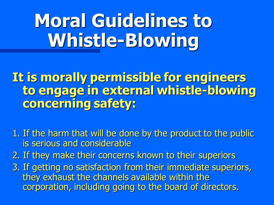 Moral Guidelines to Whistle-Blowing It is morally permissible for engineers to engage in external whistle-blowing concerning safety: 1.