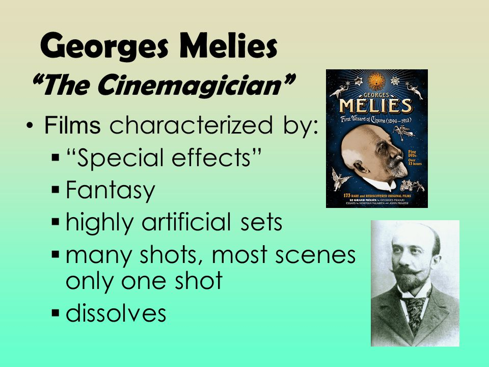 Georges Melies The Cinemagician Films characterized by:  Special effects  Fantasy  highly artificial sets  many shots, most scenes only one shot  dissolves