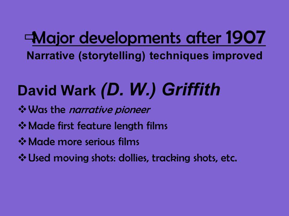  Major developments after 1907 Narrative (storytelling) techniques improved David Wark (D.