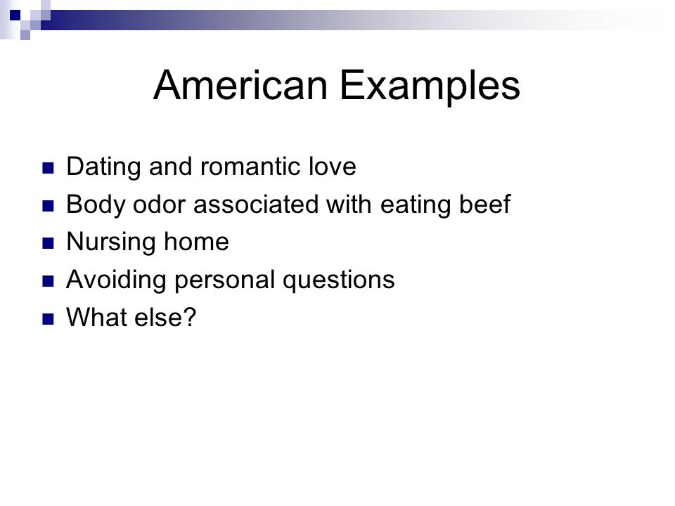 American Examples Dating and romantic love Body odor associated with eating beef Nursing home Avoiding personal questions What else?