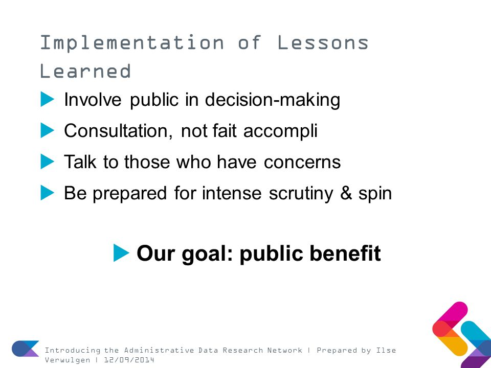 Implementation of Lessons Learned  Involve public in decision-making  Consultation, not fait accompli  Talk to those who have concerns  Be prepare