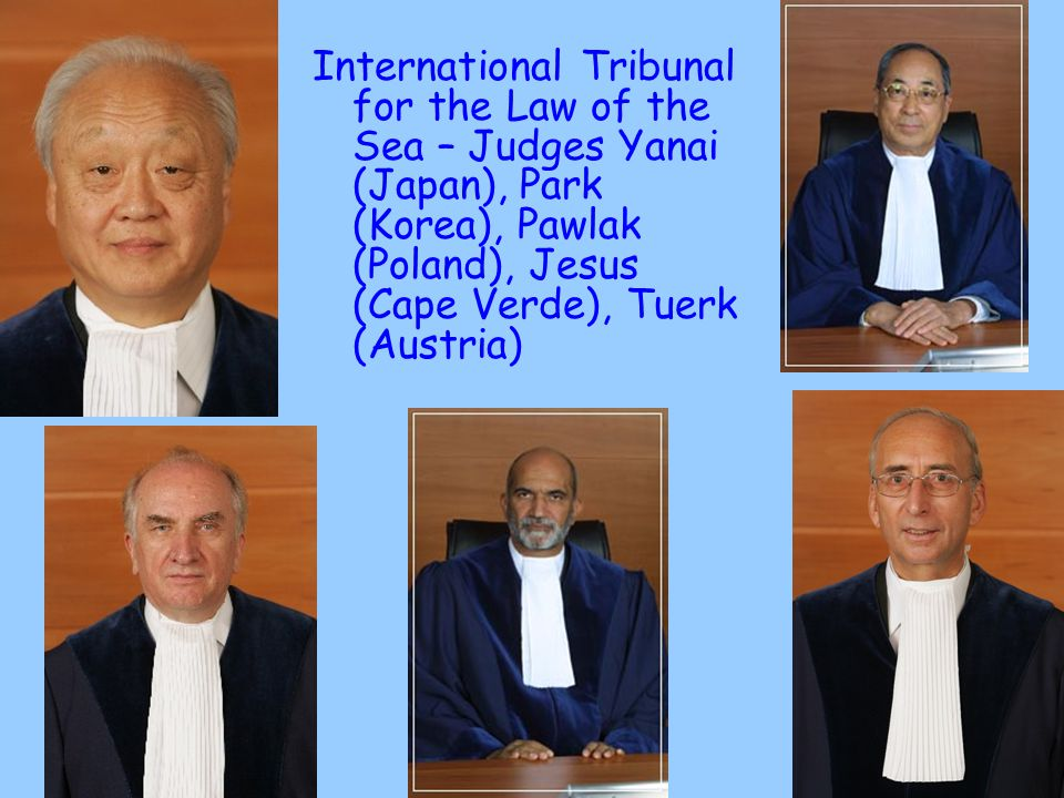 International Tribunal for the Law of the Sea – Judges Yanai (Japan), Park (Korea), Pawlak (Poland), Jesus (Cape Verde), Tuerk (Austria)