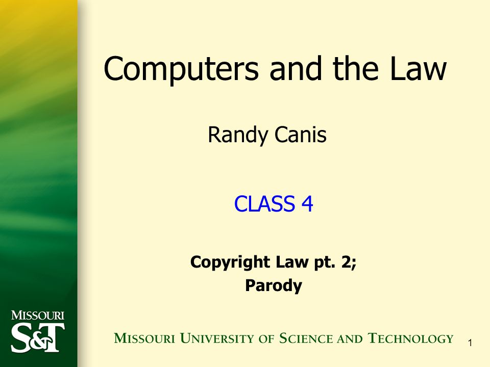 1 CLASS 4 Copyright Law pt. 2; Parody Computers and the Law Randy Canis