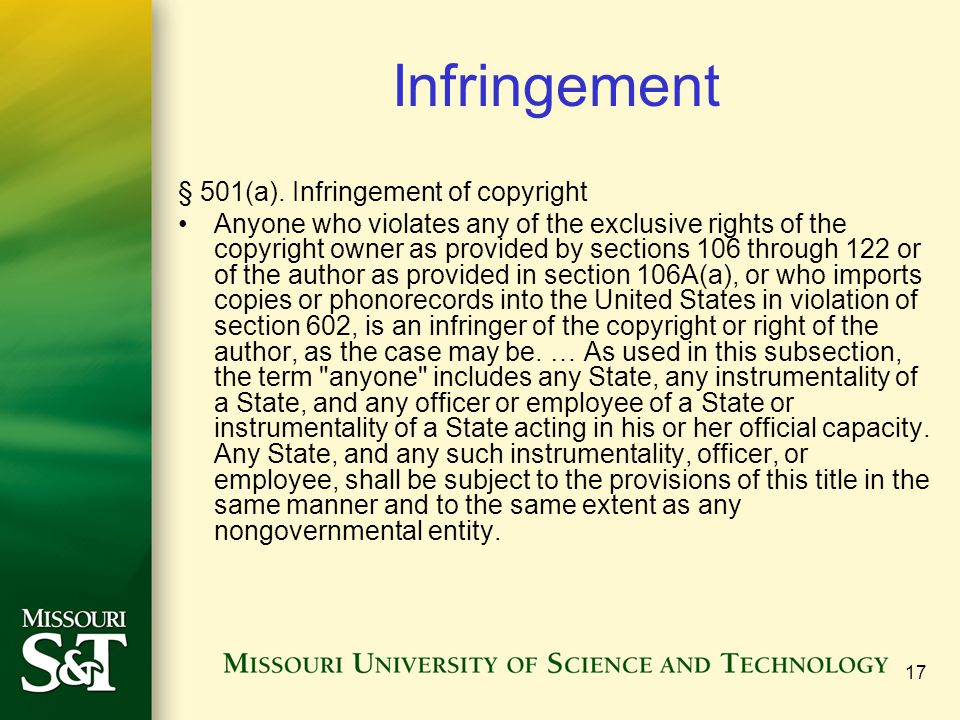 17 Infringement § 501(a). Infringement of copyright Anyone who violates any of the exclusive rights of the copyright owner as provided by sections 106