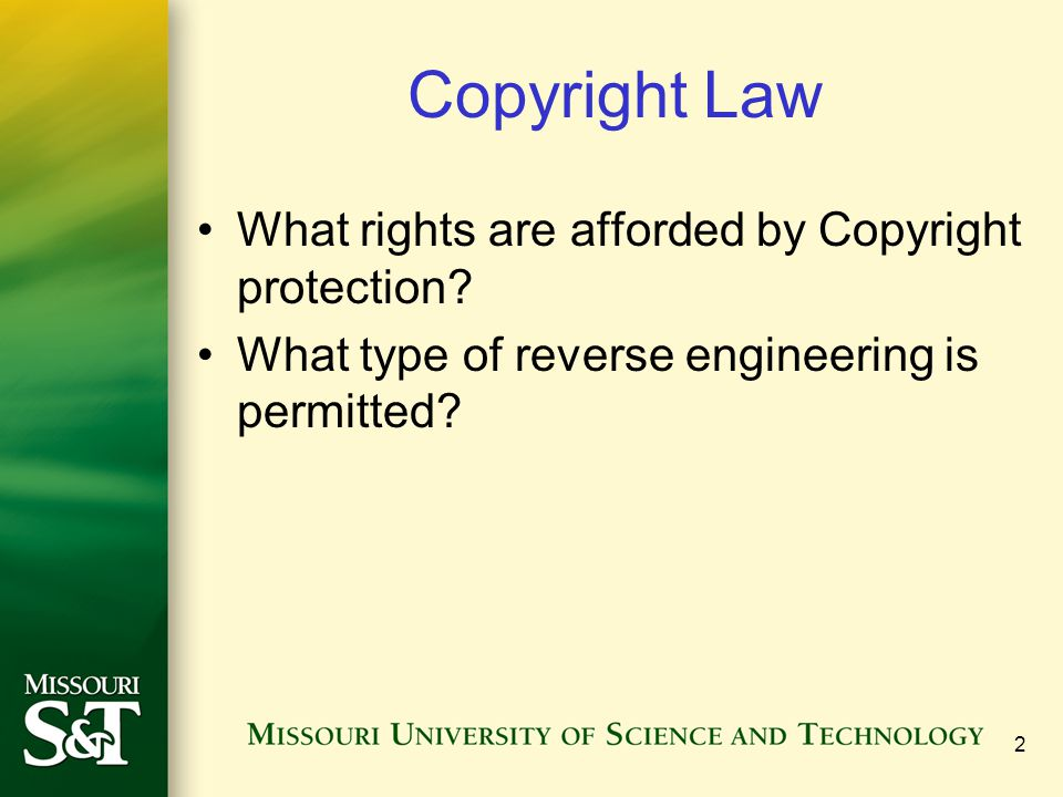 2 Copyright Law What rights are afforded by Copyright protection? What type of reverse engineering is permitted?