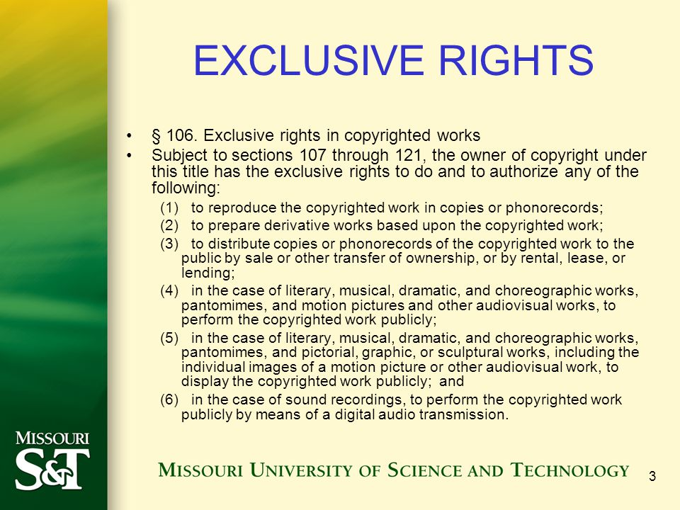 3 EXCLUSIVE RIGHTS § 106. Exclusive rights in copyrighted works Subject to sections 107 through 121, the owner of copyright under this title has the e