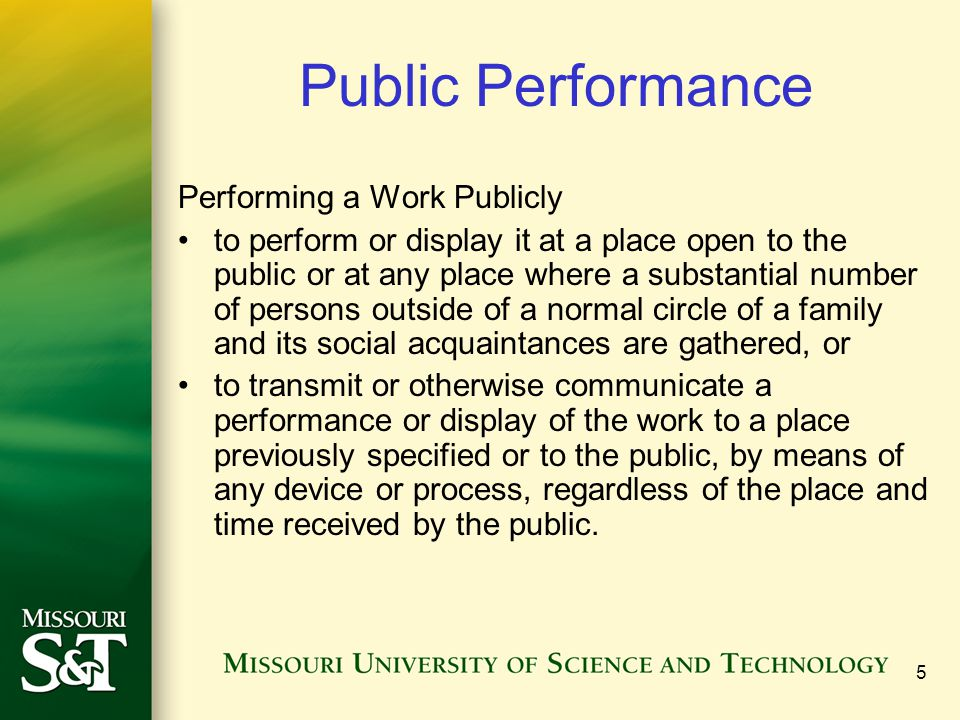 5 Public Performance Performing a Work Publicly to perform or display it at a place open to the public or at any place where a substantial number of p