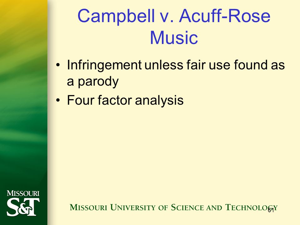 61 Campbell v. Acuff-Rose Music Infringement unless fair use found as a parody Four factor analysis