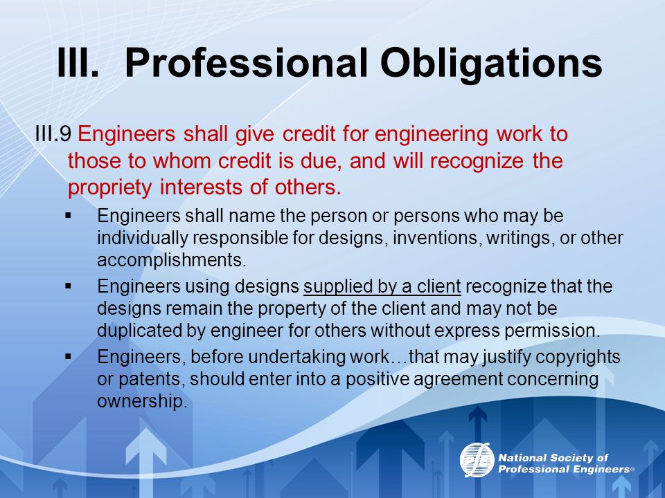 III. Professional Obligations III.9 Engineers shall give credit for engineering work to those to whom credit is due, and will recognize the propriety