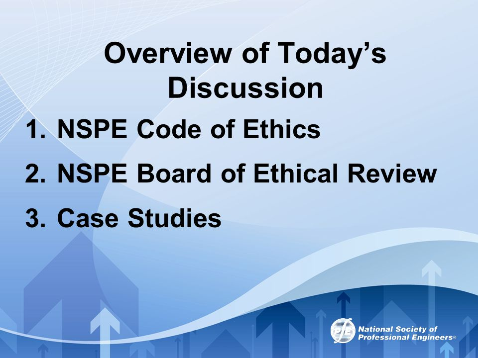 Overview of Today's Discussion 1.NSPE Code of Ethics 2.NSPE Board of Ethical Review 3.Case Studies