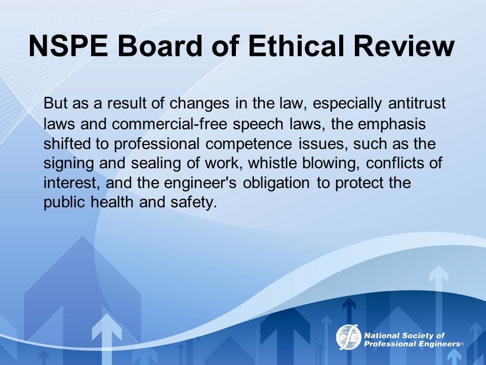 NSPE Board of Ethical Review But as a result of changes in the law, especially antitrust laws and commercial-free speech laws, the emphasis shifted to
