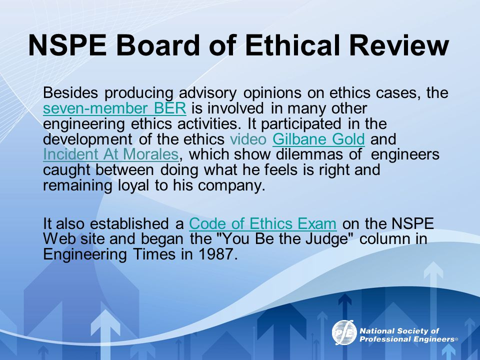 NSPE Board of Ethical Review Besides producing advisory opinions on ethics cases, the seven-member BER is involved in many other engineering ethics ac