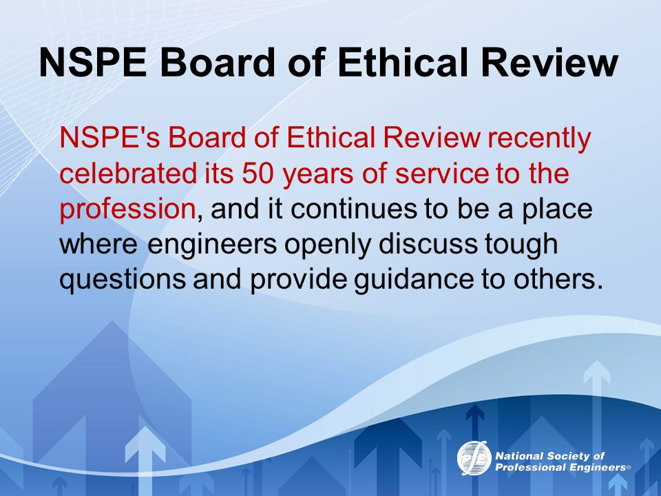 NSPE Board of Ethical Review NSPE's Board of Ethical Review recently celebrated its 50 years of service to the profession, and it continues to be a pl