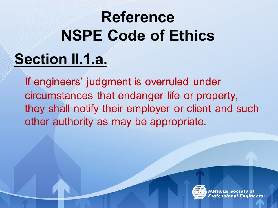 Reference NSPE Code of Ethics Section II.1.a. If engineers' judgment is overruled under circumstances that endanger life or property, they shall notif