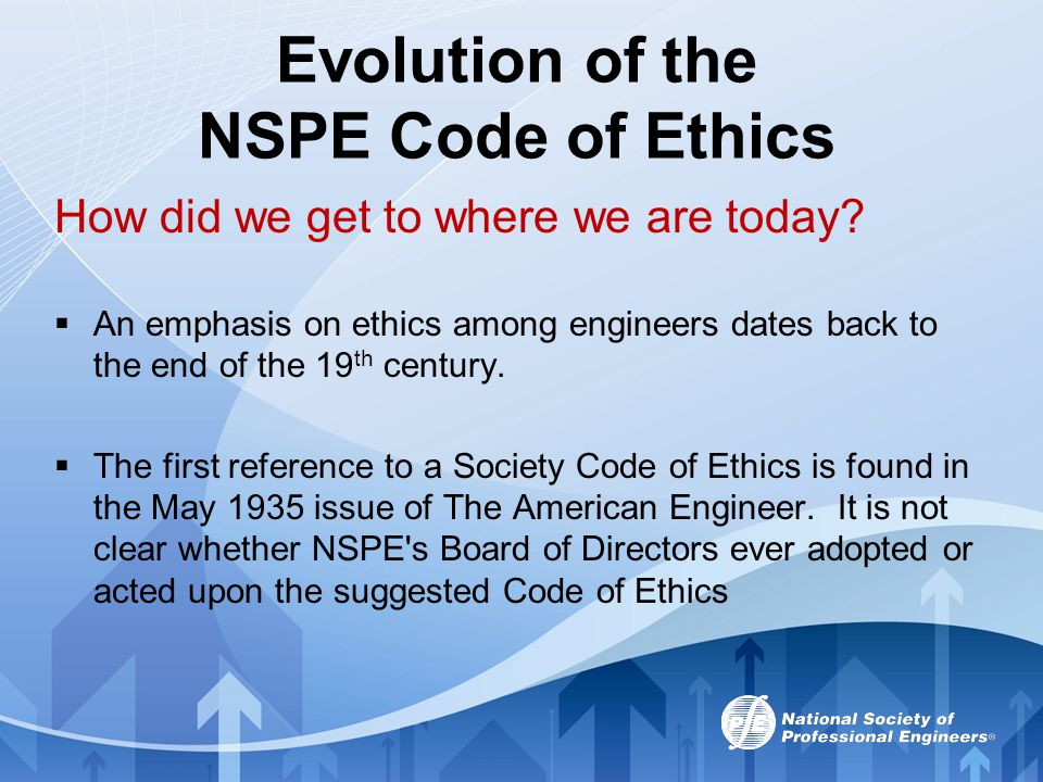 Evolution of the NSPE Code of Ethics In 1946, the Board approved the Canons of Ethics for Engineers.