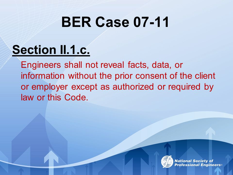 BER Case 07-11 Section II.1.c. Engineers shall not reveal facts, data, or information without the prior consent of the client or employer except as au