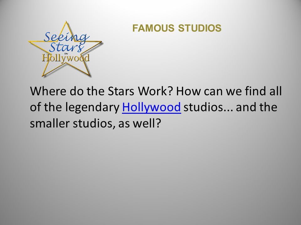 Where do the Stars Work. How can we find all of the legendary Hollywood studios...