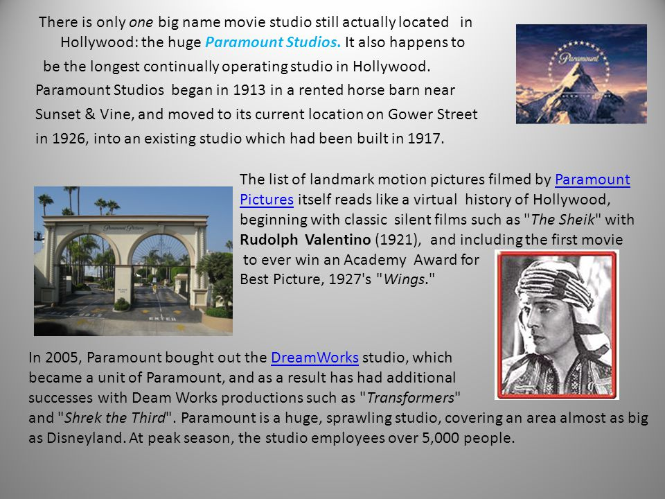 There is only one big name movie studio still actually located in Hollywood: the huge Paramount Studios.