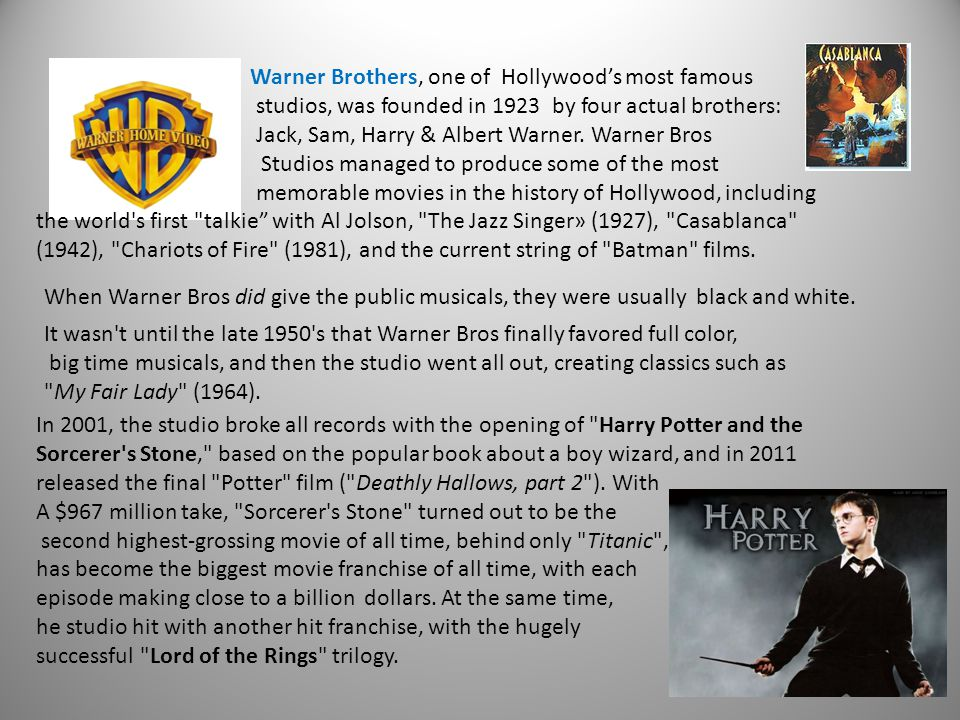 Warner Brothers, one of Hollywood's most famous studios, was founded in 1923 by four actual brothers: Jack, Sam, Harry & Albert Warner.