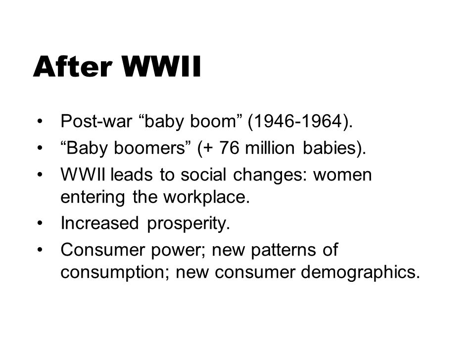 After WWII Post-war baby boom (1946-1964). Baby boomers (+ 76 million babies).