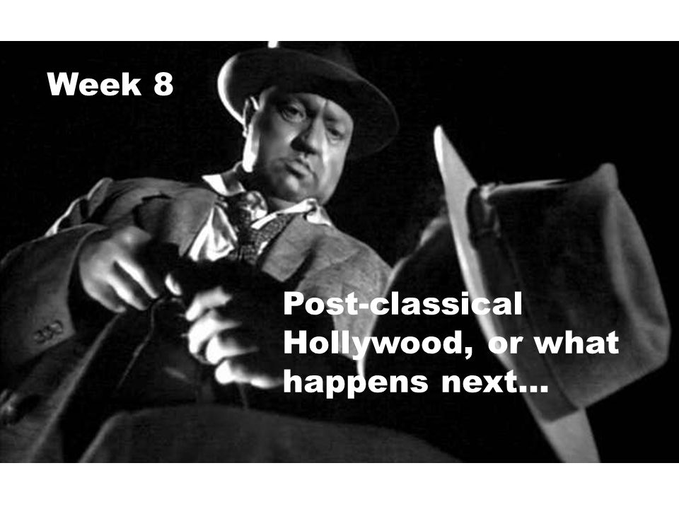 Post-classical Hollywood, or what happens next… Week 8