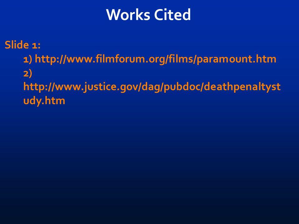 Works Cited Slide 1: 1) http://www.filmforum.org/films/paramount.htm 2) http://www.justice.gov/dag/pubdoc/deathpenaltyst udy.htm