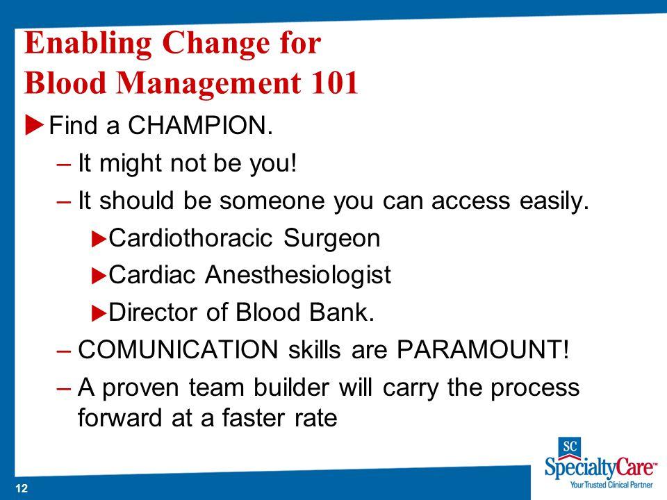 12 Enabling Change for Blood Management 101  Find a CHAMPION.