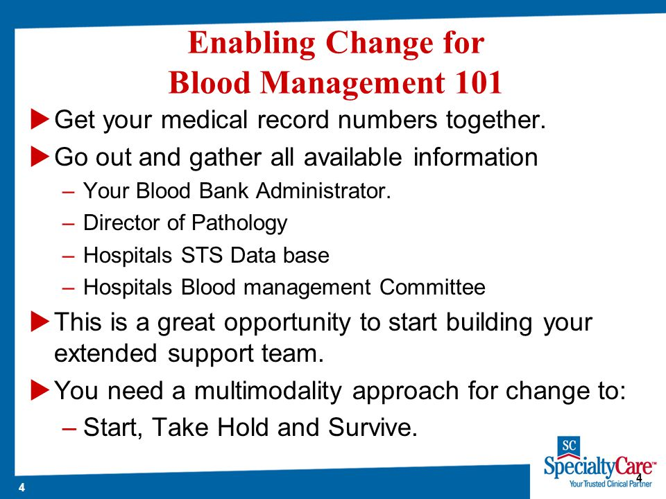 4 4 Enabling Change for Blood Management 101  Get your medical record numbers together.