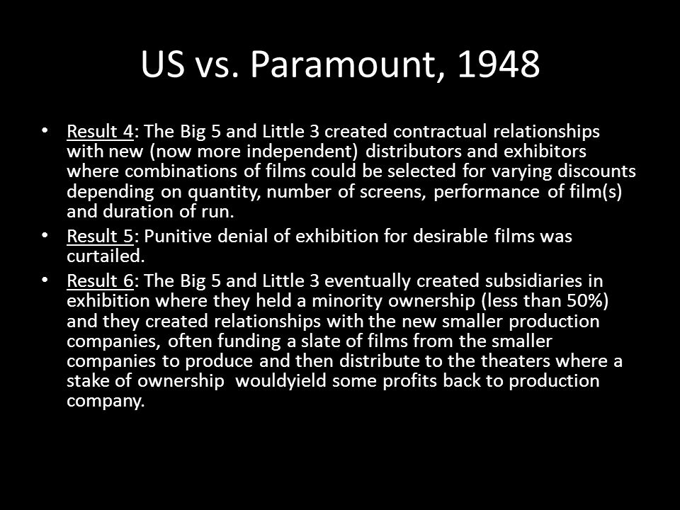 US vs. Paramount, 1948 Result 4: The Big 5 and Little 3 created contractual relationships with new (now more independent) distributors and exhibitors