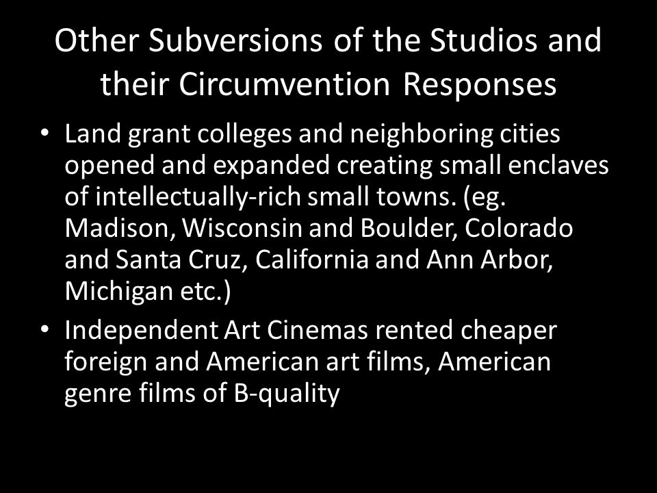 Other Subversions of the Studios and their Circumvention Responses Land grant colleges and neighboring cities opened and expanded creating small enclaves of intellectually-rich small towns.