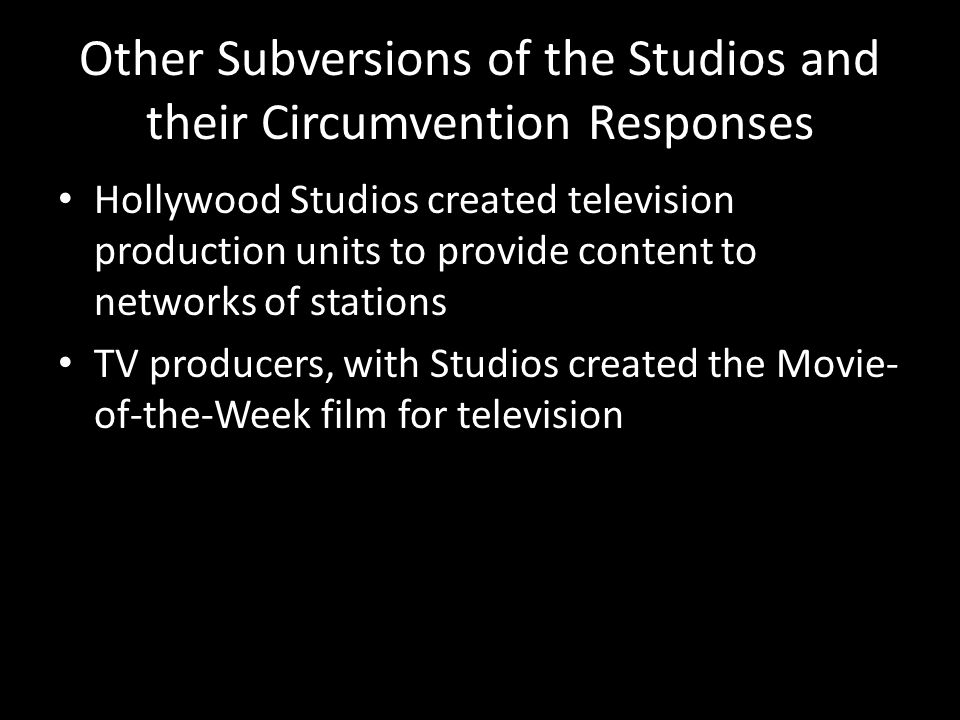 Other Subversions of the Studios and their Circumvention Responses Hollywood Studios created television production units to provide content to network
