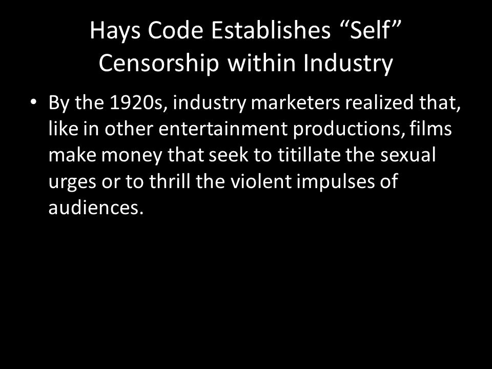 """Hays Code Establishes """"Self"""" Censorship within Industry By the 1920s, industry marketers realized that, like in other entertainment productions, films"""