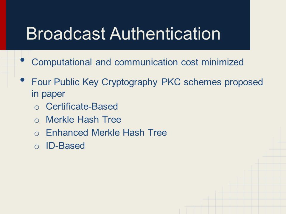 Broadcast Authentication Computational and communication cost minimized Four Public Key Cryptography PKC schemes proposed in paper o Certificate-Based