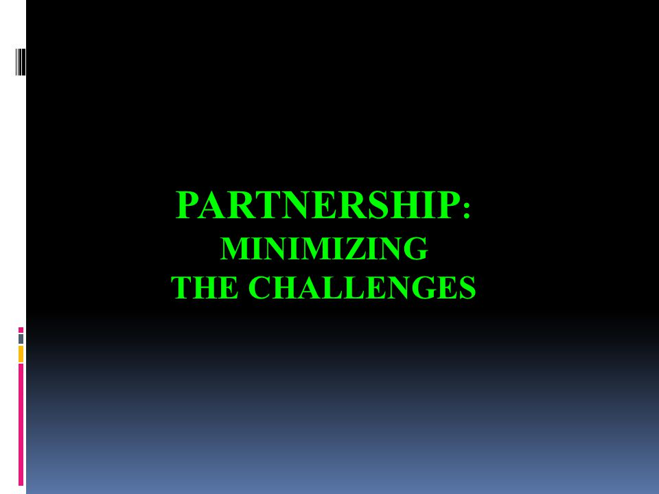 PARTNERSHIP : MINIMIZING THE CHALLENGES