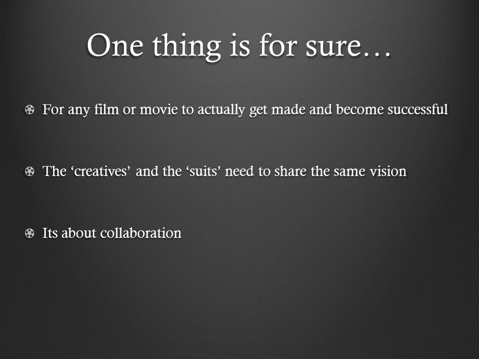 One thing is for sure… For any film or movie to actually get made and become successful The 'creatives' and the 'suits' need to share the same vision