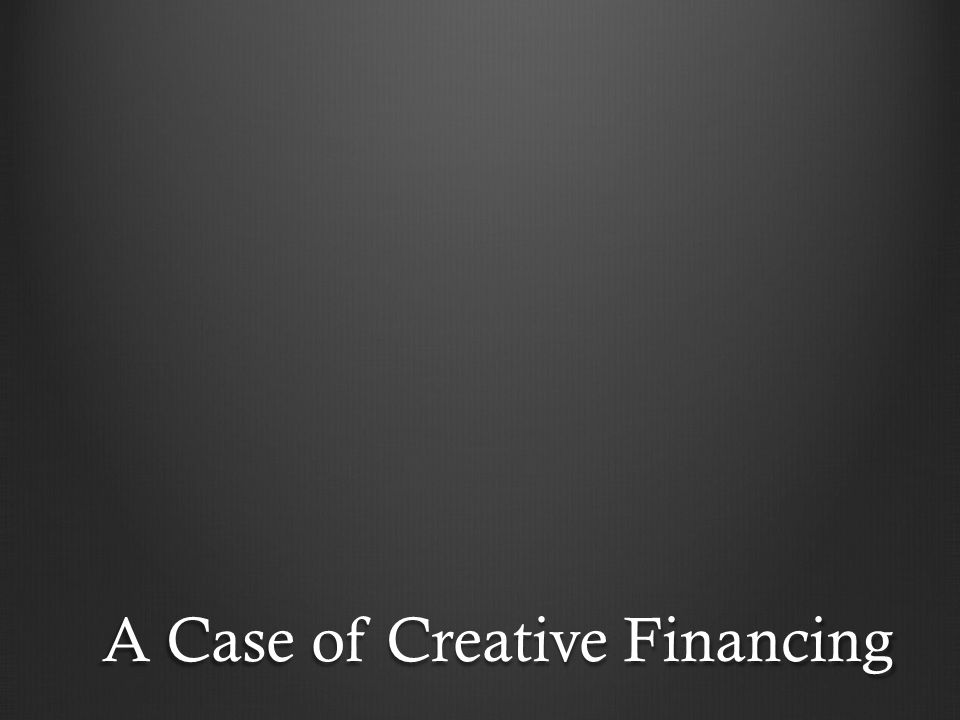 A Case of Creative Financing