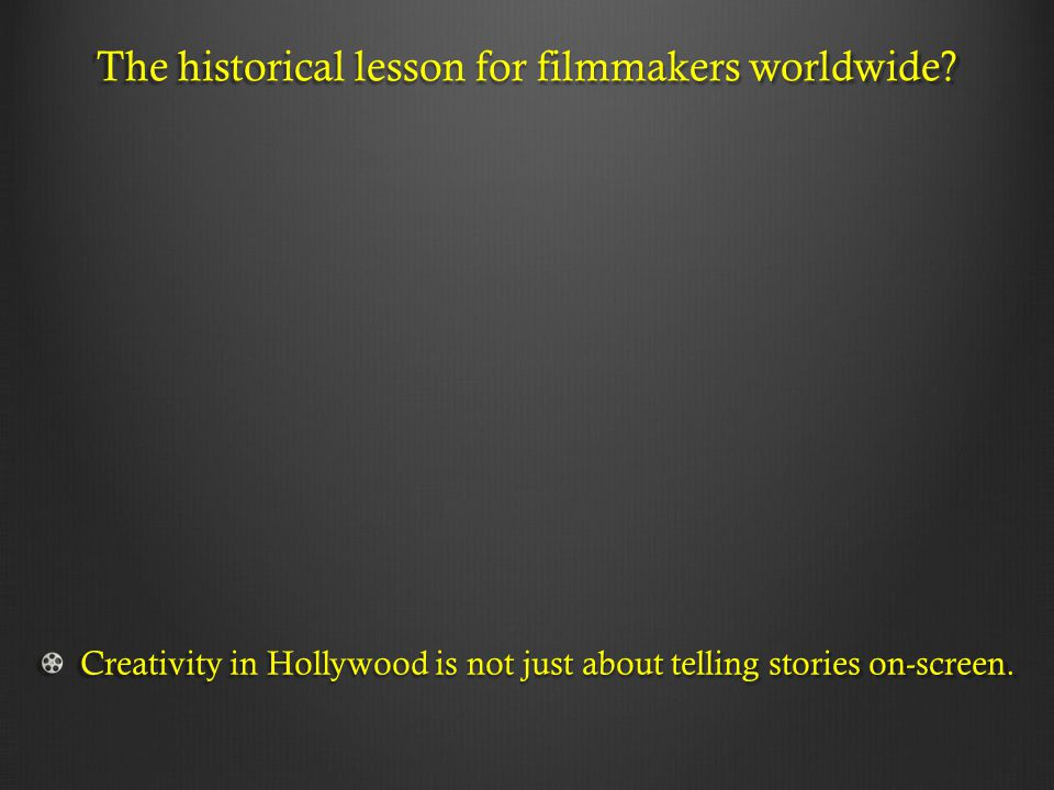 The historical lesson for filmmakers worldwide? Creativity in Hollywood is not just about telling stories on-screen.