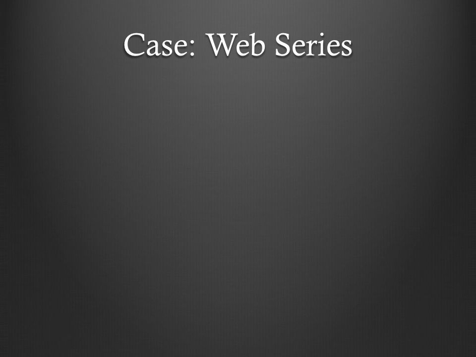 Case: Web Series