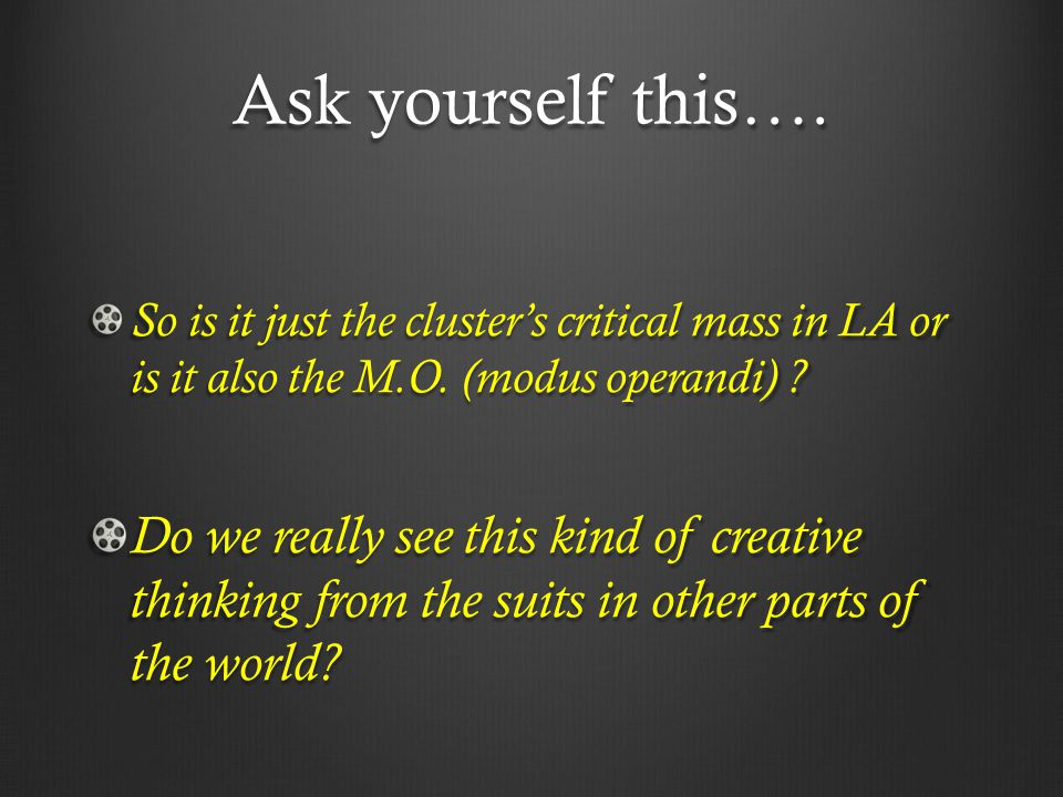 Ask yourself this…. So is it just the cluster's critical mass in LA or is it also the M.O. (modus operandi) ? Do we really see this kind of creative t