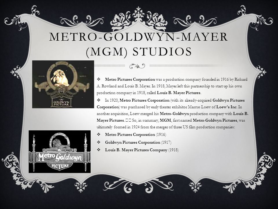 METRO-GOLDWYN-MAYER (MGM) STUDIOS  Metro Pictures Corporation was a production company founded in 1916 by Richard A.