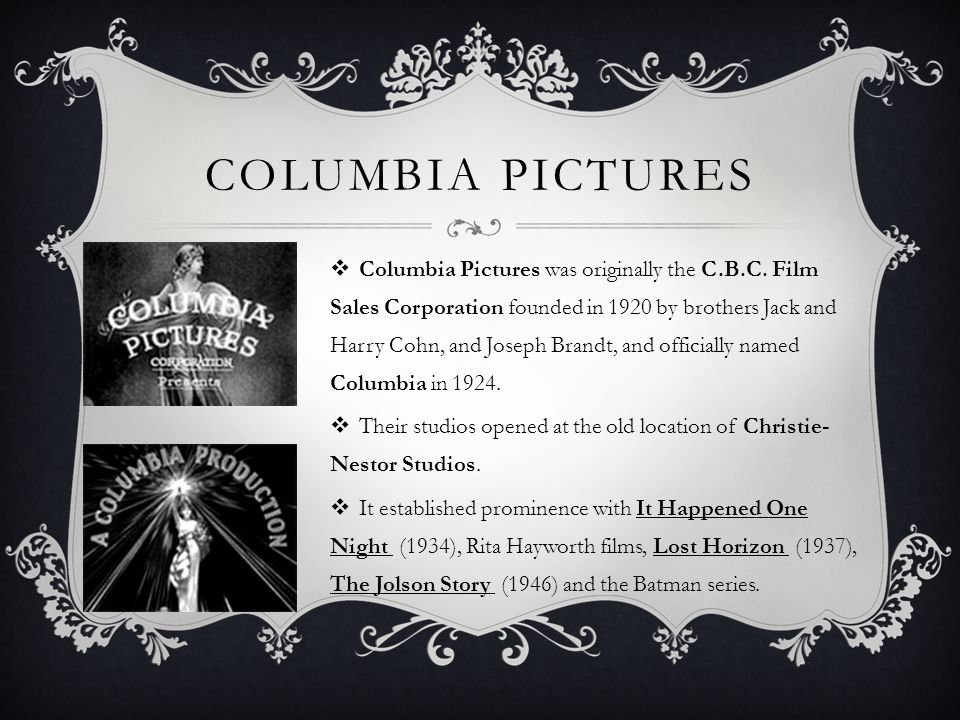 COLUMBIA PICTURES  Columbia Pictures was originally the C.B.C.